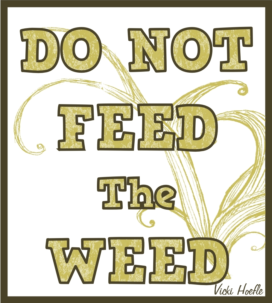 do not feed weed